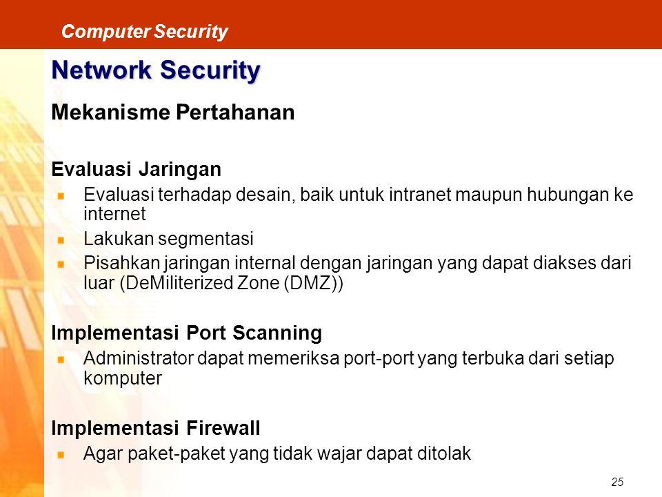25 Computer Security Network Security Mekanisme Pertahanan Evaluasi Jaringan Evaluasi terhadap desain, baik untuk intranet maupun hubungan ke internet