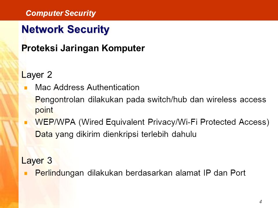 4 Computer Security Network Security Proteksi Jaringan Komputer Layer 2 Mac Address Authentication Pengontrolan dilakukan pada switch/hub dan wireless
