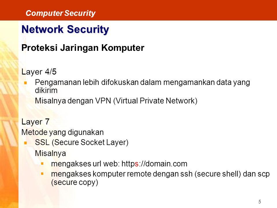 5 Computer Security Network Security Proteksi Jaringan Komputer Layer 4/5 Pengamanan lebih difokuskan dalam mengamankan data yang dikirim Misalnya den