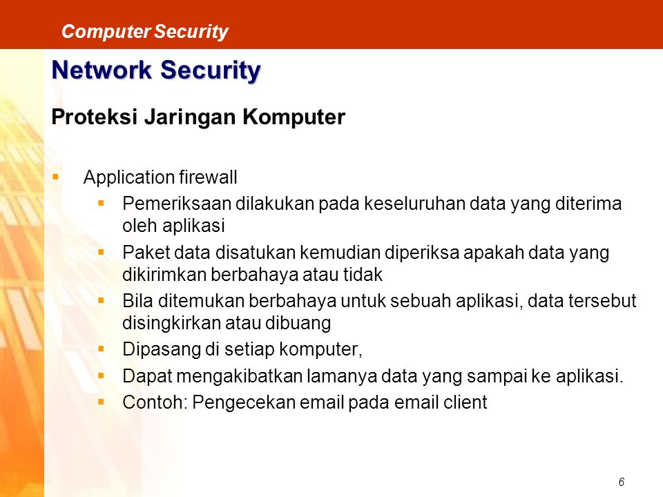 7 Computer Security Network Security Jenis-jenis serangan: DOS/DDOS (Denial of Services/Distributed Denial of Services) Packet Sniffing IP Spoofing DNS Forgery