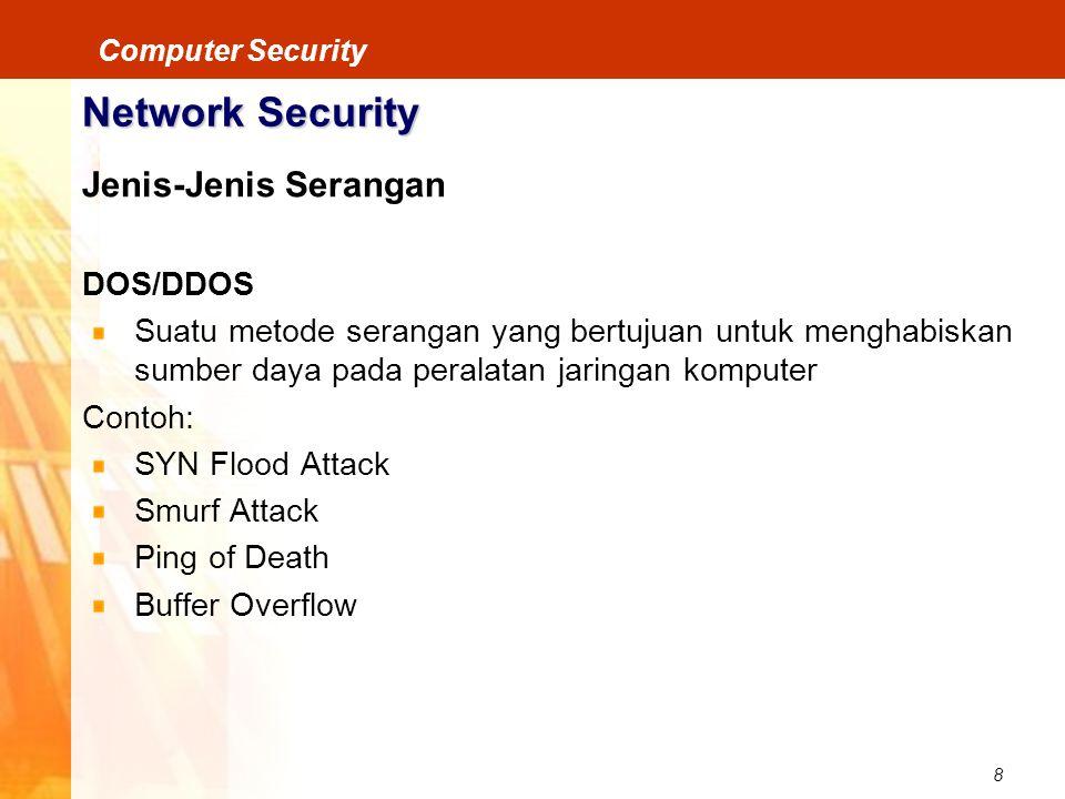 8 Computer Security Network Security Jenis-Jenis Serangan DOS/DDOS Suatu metode serangan yang bertujuan untuk menghabiskan sumber daya pada peralatan