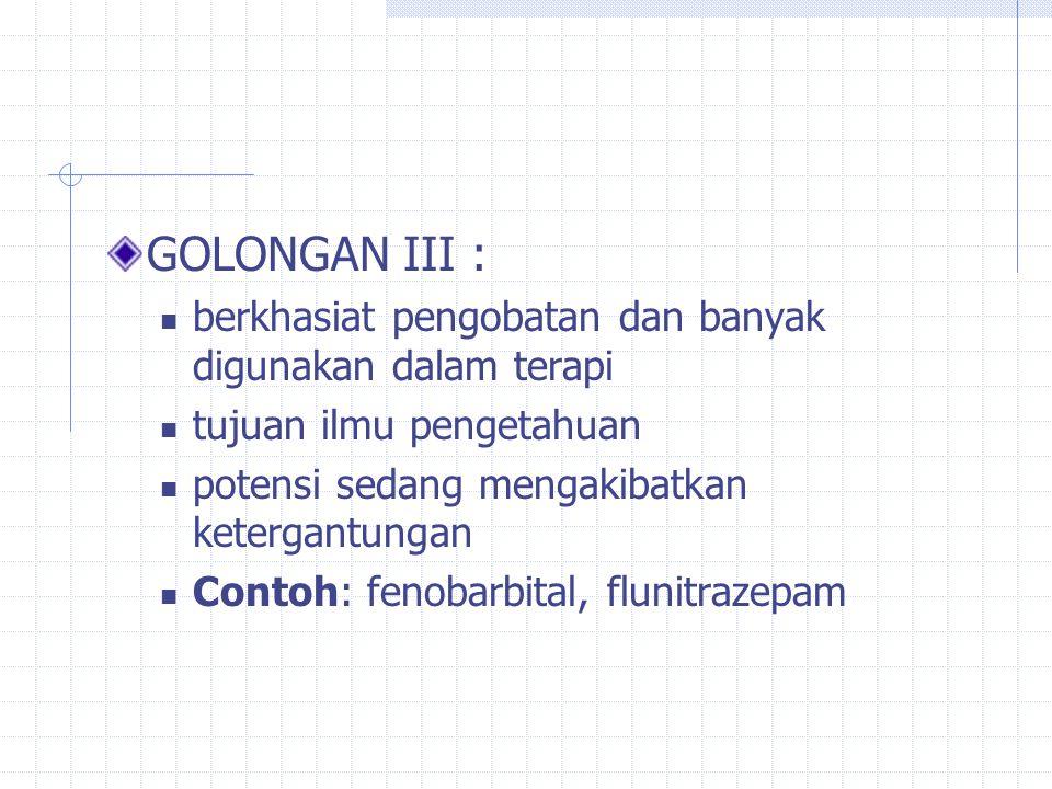 GOLONGAN II: tujuan ilmu pengetahuan berkhasiat pengobatan, dapat digunakan dalam terapi, potensi kuat mengakibatkan ketergantungan.