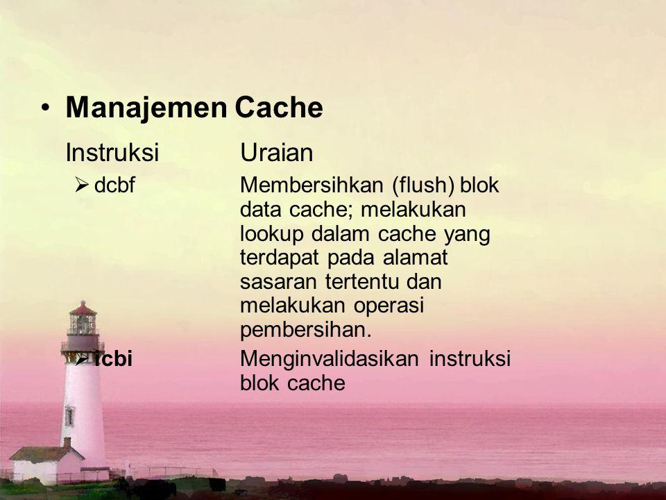 Manajemen Cache InstruksiUraian  dcbf Membersihkan (flush) blok data cache; melakukan lookup dalam cache yang terdapat pada alamat sasaran tertentu d