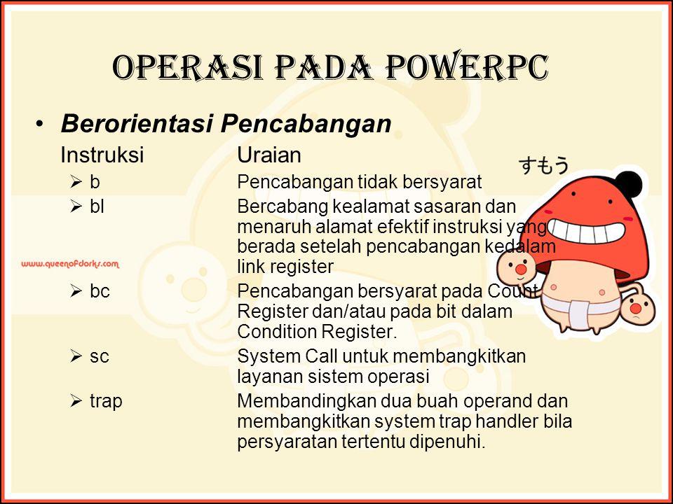 Operasi pada PowerPC Berorientasi Pencabangan InstruksiUraian bbPencabangan tidak bersyarat bblBercabang kealamat sasaran dan menaruh alamat efekt