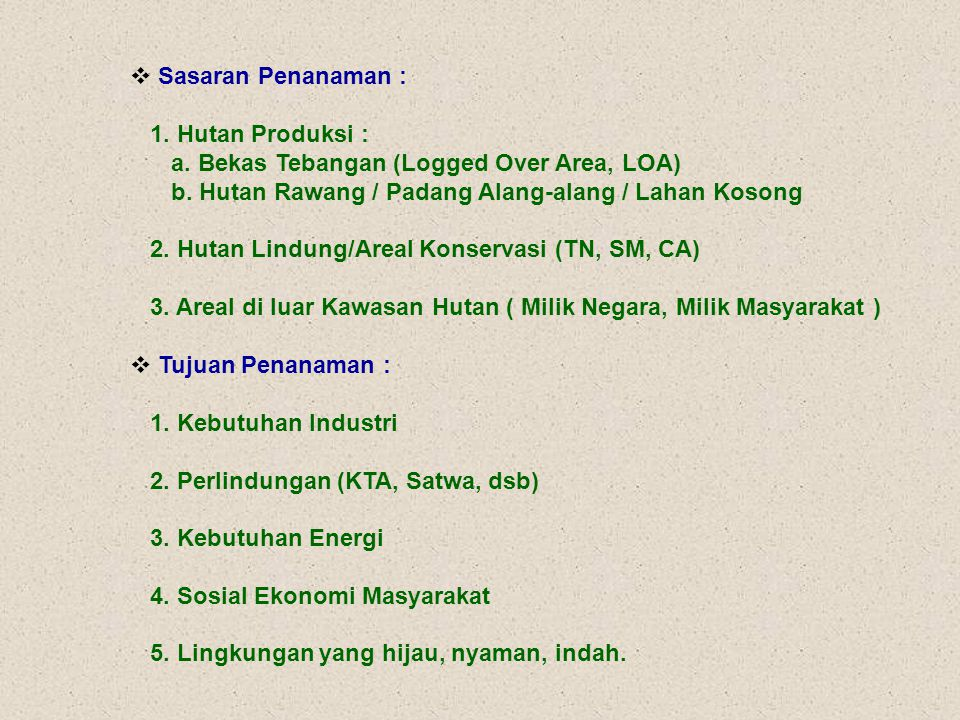 v Sasaran Penanaman : 1. Hutan Produksi : a. Bekas Tebangan (Logged Over Area, LOA) b. Hutan Rawang / Padang Alang-alang / Lahan Kosong 2. Hutan Lindu