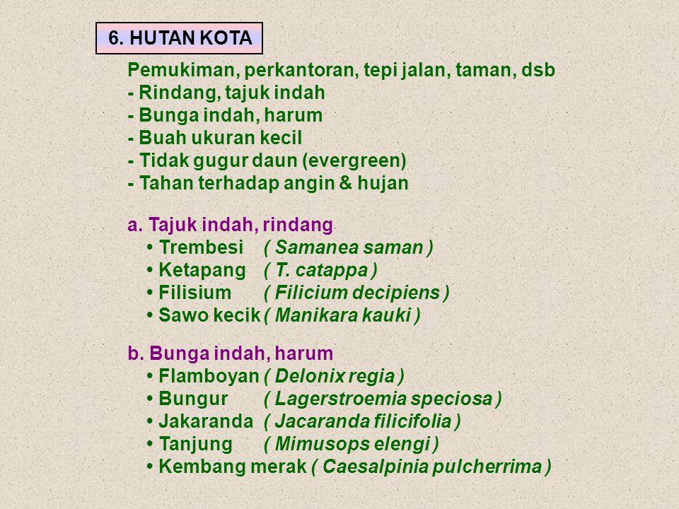 b. Bunga indah, harum Flamboyan( Delonix regia ) Bungur( Lagerstroemia speciosa ) Jakaranda( Jacaranda filicifolia ) Tanjung( Mimusops elengi ) Kemban