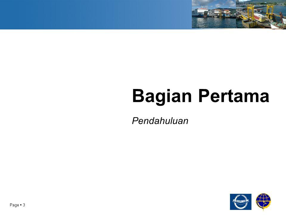 Page  4 TUJUAN  TARGET DAN LOKASI  Tujuan dari studi ADB ini adalah Analisa dan Evaluasi Pelayaran Perintis di Indonesia Timur*  Dengan target memfokuskan pada sejumlah isu penting -Mengembangkan aksesibilitas maritim ke dan dari Indonesia Timur -Mengoptimalisasi rute-rute pelayaran perintis baik perintis laut dan perintis penyeberangan di kawasan Indonesia Timur melalui:  Merekomendasikan jaringan perintis baru yang memiliki tingkat konektivitas dan aksesibilitas yang lebih baik di sejumlah wilayah penting Indonesia Timur  Memperkuat dampak ekonomi makro khususnya perdagangan antar pulau di wilayah Indonesia Timur melalui peningkatan jaringan layanan perintis pelayaran baik layanan angkutan laut maupun angkutan penyeberangan -Melakukan pilot survey dan survey yang berskala besar untuk mengumpulkan data-data layanan operasional pelayaran perintis As resulted and referred from the study contract of ADB 8045