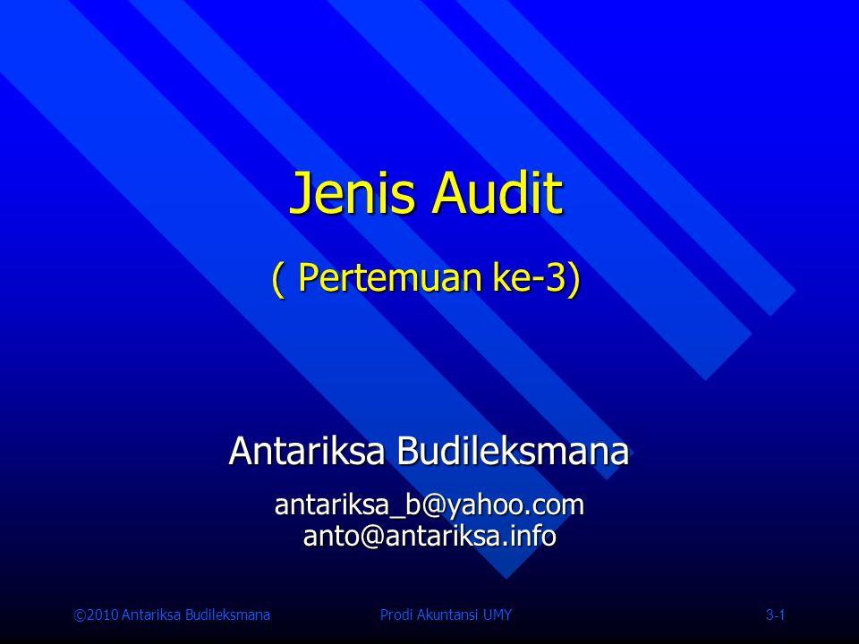 ©2010 Antariksa Budileksmana Prodi Akuntansi UMY 3-1 Jenis Audit ( Pertemuan ke-3) Antariksa Budileksmana antariksa_b@yahoo.comanto@antariksa.info