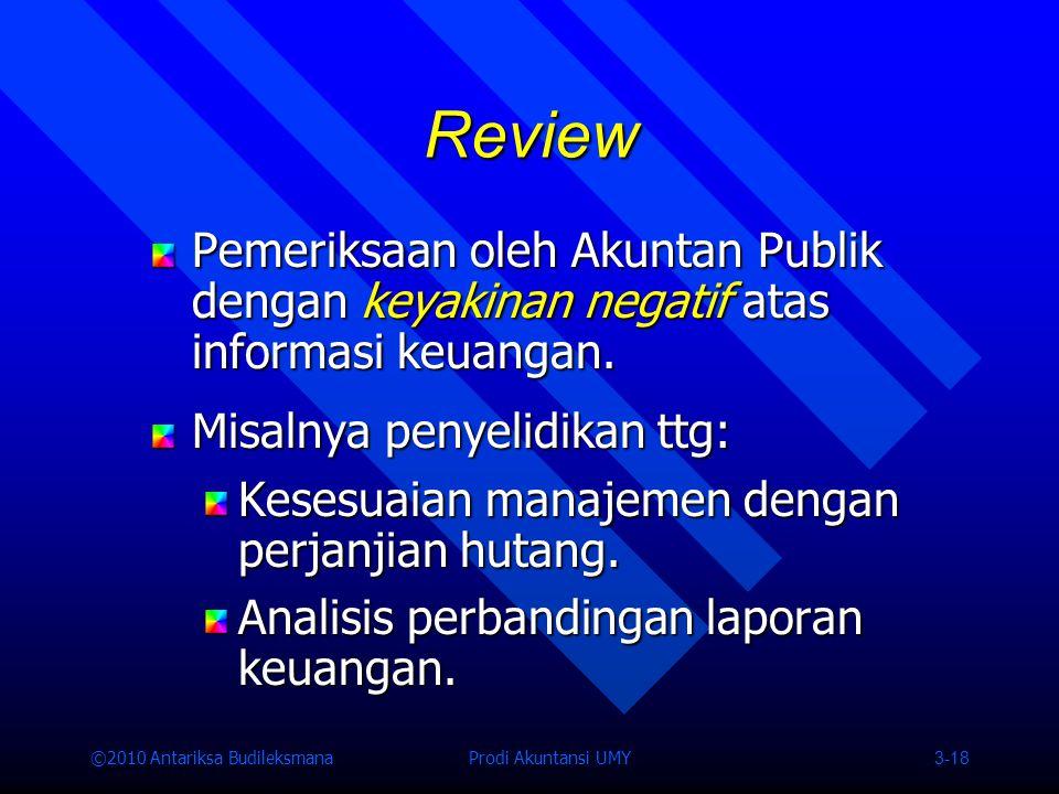 ©2010 Antariksa Budileksmana Prodi Akuntansi UMY 3-18 Pemeriksaan oleh Akuntan Publik dengan keyakinan negatif atas informasi keuangan.