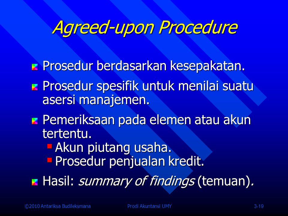 ©2010 Antariksa Budileksmana Prodi Akuntansi UMY 3-19 Prosedur berdasarkan kesepakatan.
