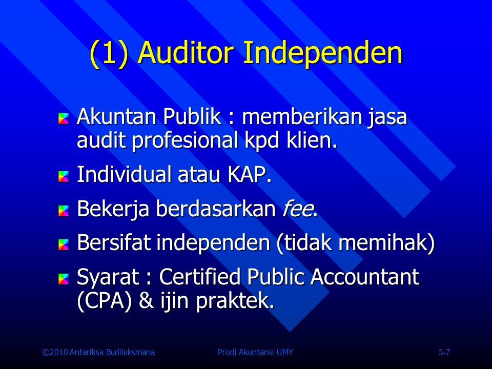 ©2010 Antariksa Budileksmana Prodi Akuntansi UMY 3-7 (1) Auditor Independen Akuntan Publik : memberikan jasa audit profesional kpd klien.