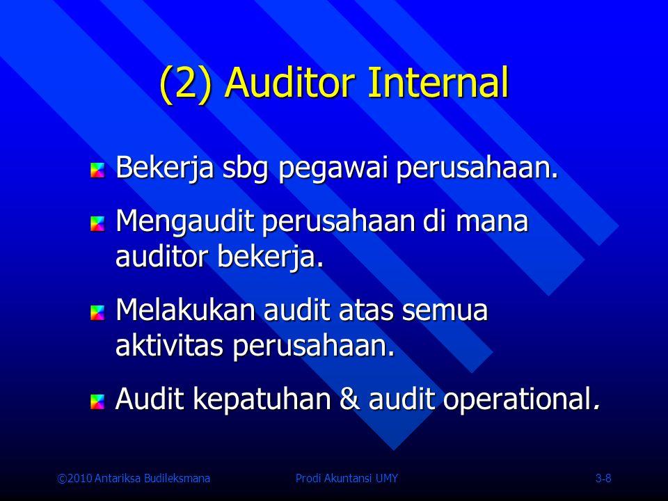 ©2010 Antariksa Budileksmana Prodi Akuntansi UMY 3-8 (2) Auditor Internal Bekerja sbg pegawai perusahaan.
