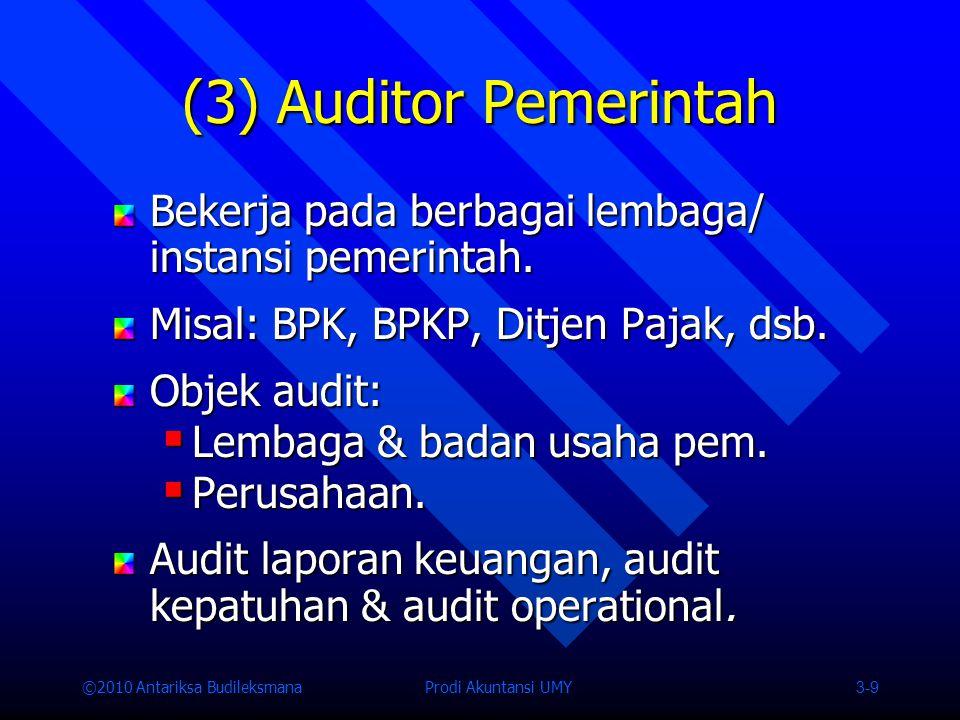 ©2010 Antariksa Budileksmana Prodi Akuntansi UMY 3-9 (3) Auditor Pemerintah Bekerja pada berbagai lembaga/ instansi pemerintah.
