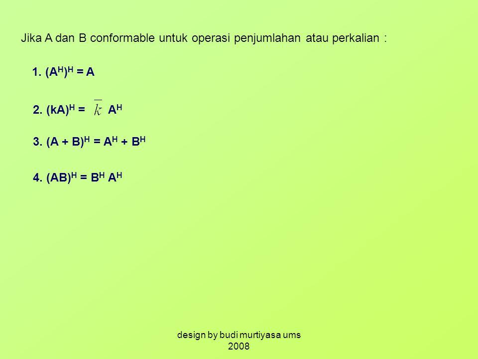 Jika A dan B conformable untuk operasi penjumlahan atau perkalian : 1. (A H ) H = A 2. (kA) H = A H 3. (A + B) H = A H + B H 4. (AB) H = B H A H desig