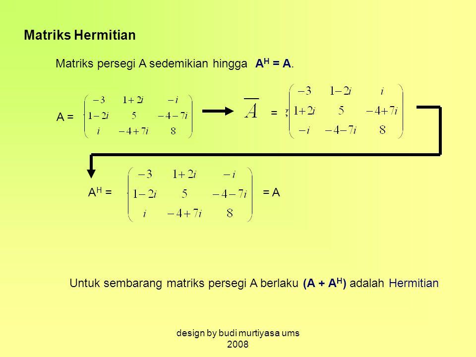 Matriks Hermitian Matriks persegi A sedemikian hingga A H = A. A = = A H == A Untuk sembarang matriks persegi A berlaku (A + A H ) adalah Hermitian de