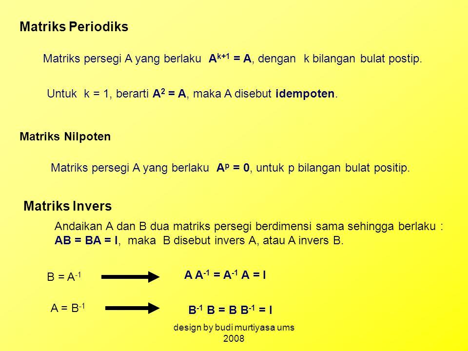 Matriks Periodiks Matriks persegi A yang berlaku A k+1 = A, dengan k bilangan bulat postip. Untuk k = 1, berarti A 2 = A, maka A disebut idempoten. Ma