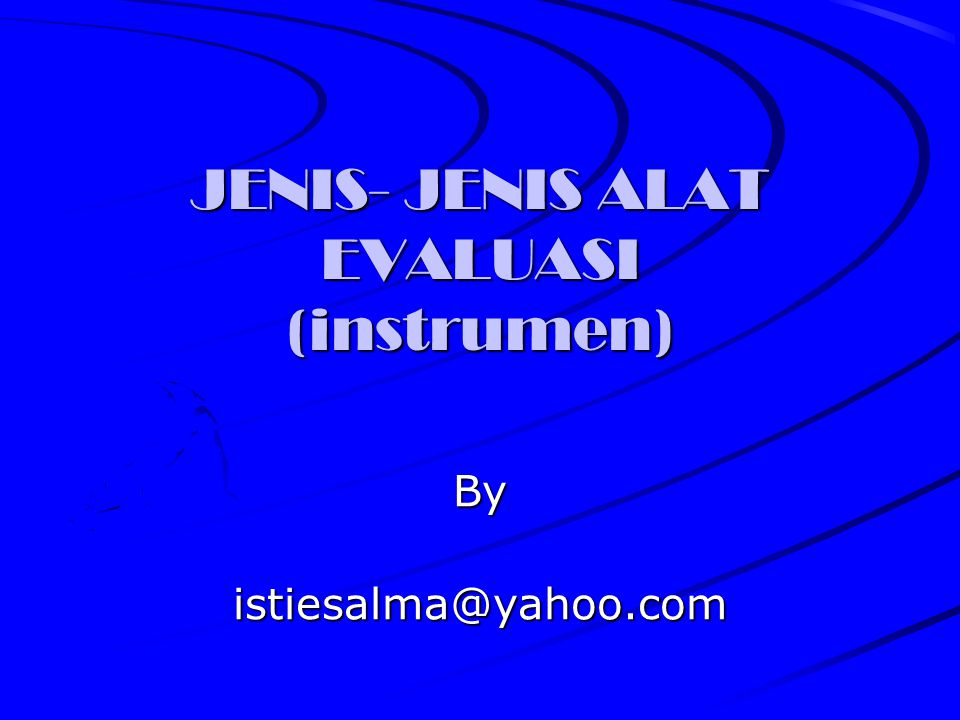 JENIS- JENIS ALAT EVALUASI (instrumen) By istiesalma@yahoo.com istiesalma@yahoo.com