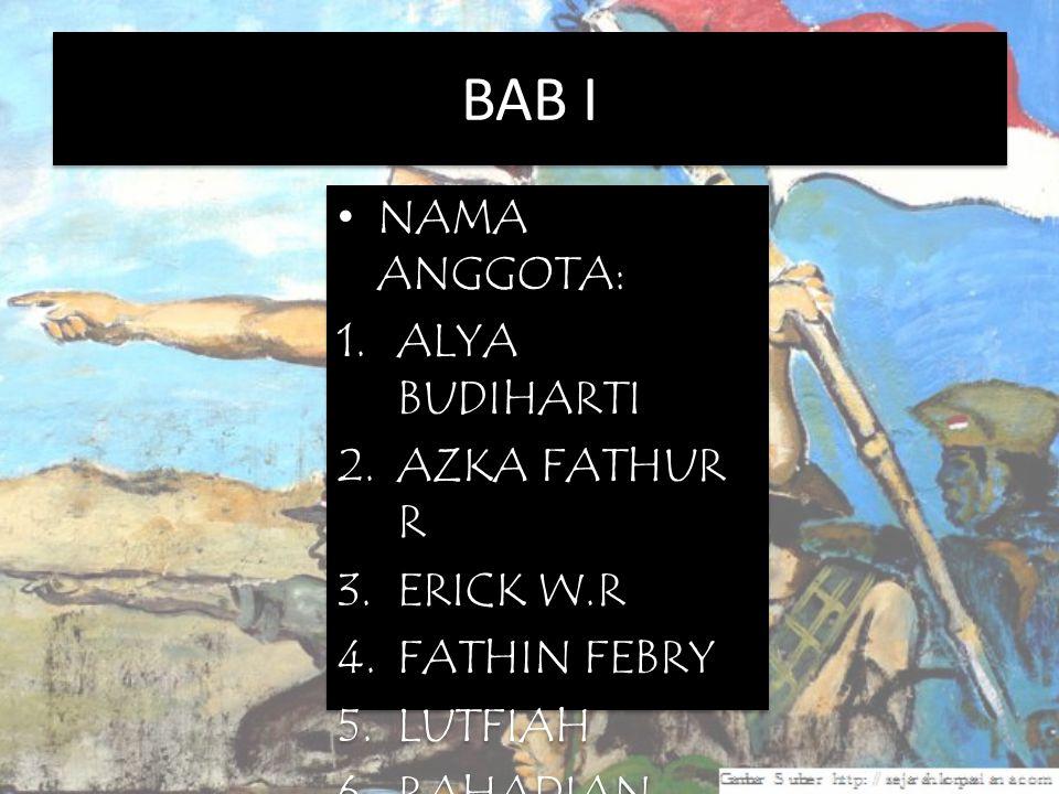 BAB I NAMA ANGGOTA: 1.ALYA BUDIHARTI 2.AZKA FATHUR R 3.ERICK W.R 4.FATHIN FEBRY 5.LUTFIAH 6.RAHADIAN NAMA ANGGOTA: 1.ALYA BUDIHARTI 2.AZKA FATHUR R 3.
