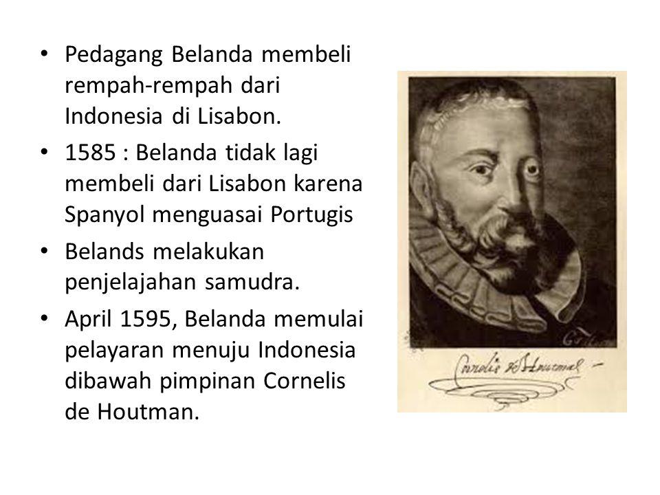 Pedagang Belanda membeli rempah-rempah dari Indonesia di Lisabon. 1585 : Belanda tidak lagi membeli dari Lisabon karena Spanyol menguasai Portugis Bel
