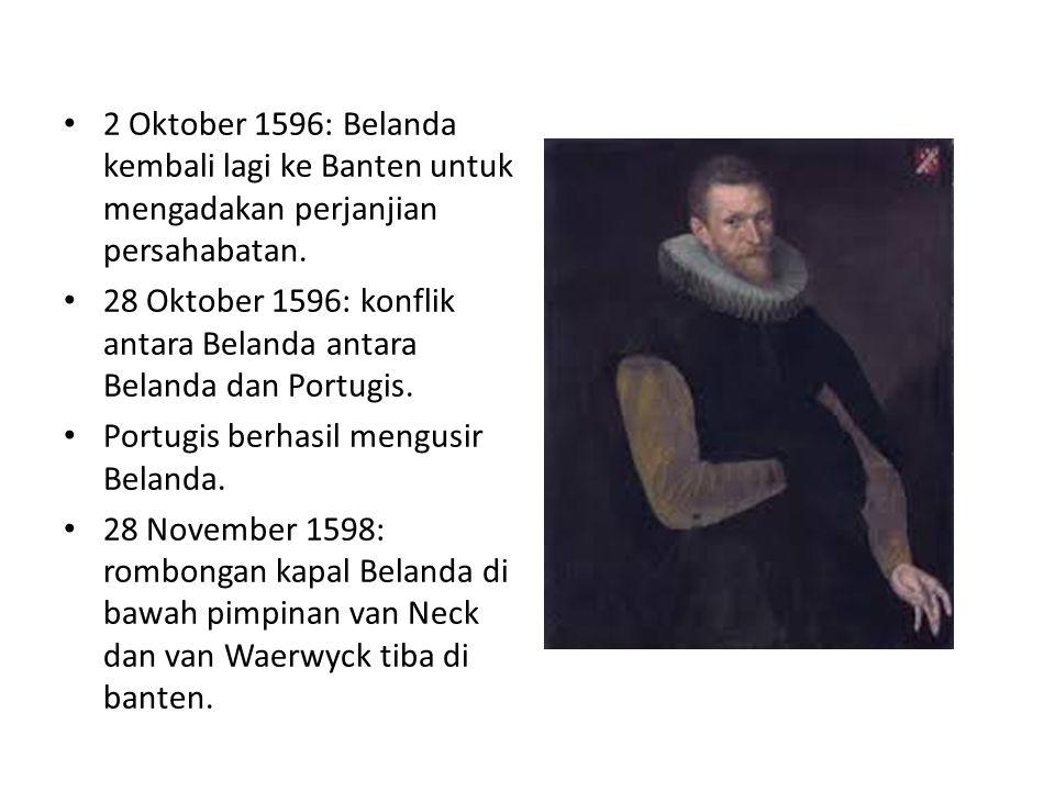 2 Oktober 1596: Belanda kembali lagi ke Banten untuk mengadakan perjanjian persahabatan. 28 Oktober 1596: konflik antara Belanda antara Belanda dan Po