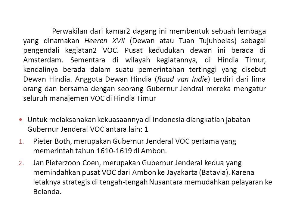 Untuk melaksanakan kekuasaannya di Indonesia diangkatlan jabatan Gubernur Jenderal VOC antara lain: 1 1. Pieter Both, merupakan Gubernur Jenderal VOC