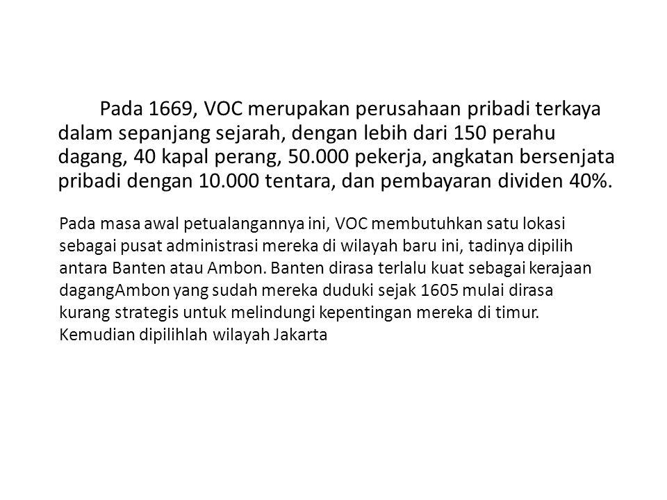 Pada 1669, VOC merupakan perusahaan pribadi terkaya dalam sepanjang sejarah, dengan lebih dari 150 perahu dagang, 40 kapal perang, 50.000 pekerja, ang