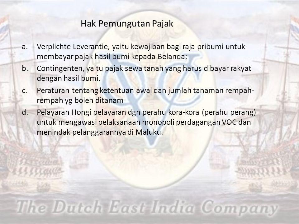 Hak Pemungutan Pajak a.Verplichte Leverantie, yaitu kewajiban bagi raja pribumi untuk membayar pajak hasil bumi kepada Belanda; b.Contingenten, yaitu pajak sewa tanah yang harus dibayar rakyat dengan hasil bumi.