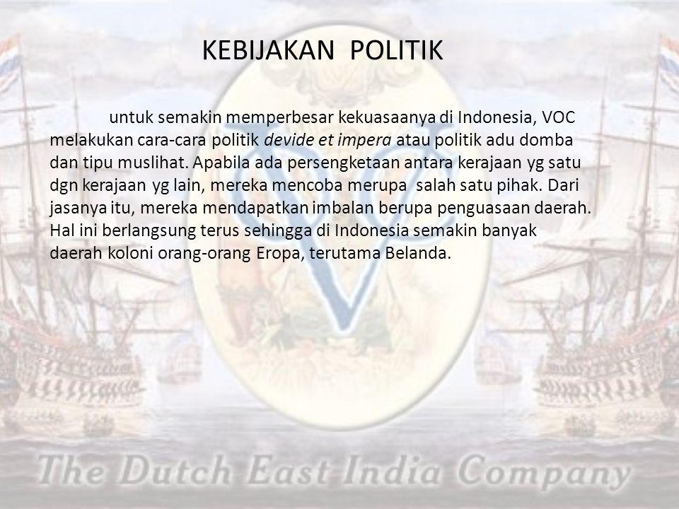 KEBIJAKAN POLITIK untuk semakin memperbesar kekuasaanya di Indonesia, VOC melakukan cara-cara politik devide et impera atau politik adu domba dan tipu muslihat.