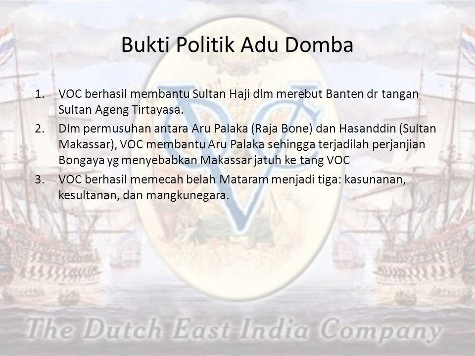 Bukti Politik Adu Domba 1.VOC berhasil membantu Sultan Haji dlm merebut Banten dr tangan Sultan Ageng Tirtayasa. 2.Dlm permusuhan antara Aru Palaka (R