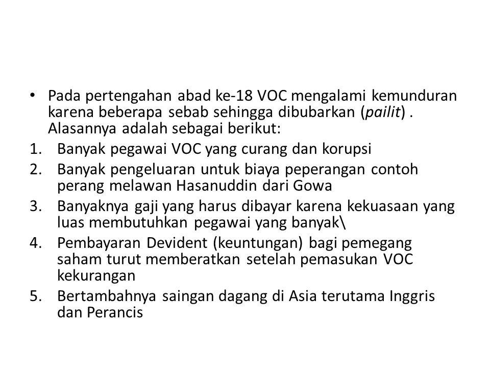Pada pertengahan abad ke-18 VOC mengalami kemunduran karena beberapa sebab sehingga dibubarkan (pailit).