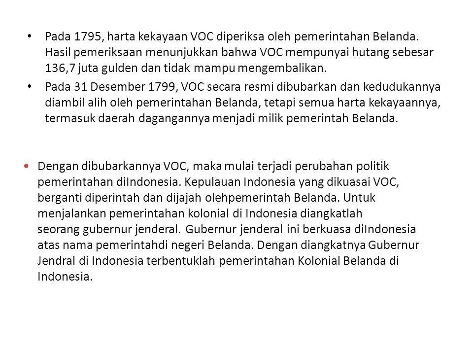 Pada 1795, harta kekayaan VOC diperiksa oleh pemerintahan Belanda. Hasil pemeriksaan menunjukkan bahwa VOC mempunyai hutang sebesar 136,7 juta gulden