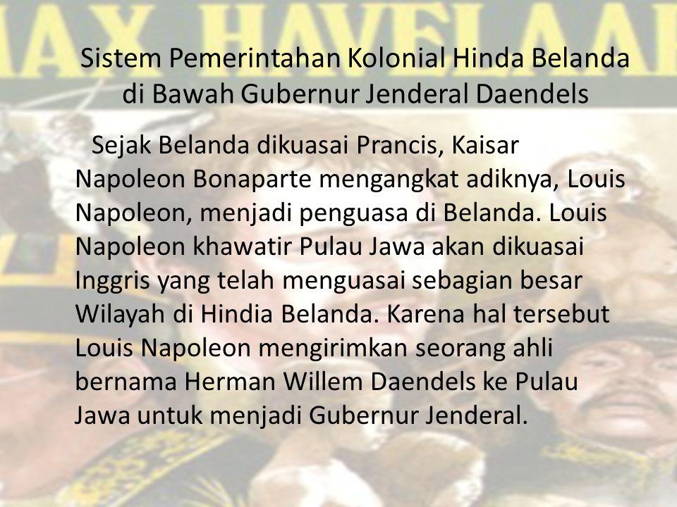 Sistem Pemerintahan Kolonial Hinda Belanda di Bawah Gubernur Jenderal Daendels Sejak Belanda dikuasai Prancis, Kaisar Napoleon Bonaparte mengangkat ad