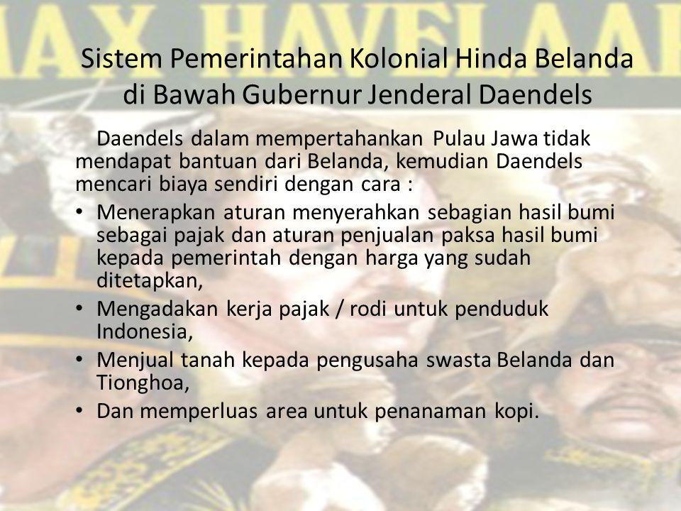 Sistem Pemerintahan Kolonial Hinda Belanda di Bawah Gubernur Jenderal Daendels Daendels dalam mempertahankan Pulau Jawa tidak mendapat bantuan dari Be
