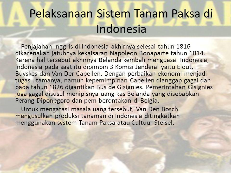 Pelaksanaan Sistem Tanam Paksa di Indonesia Penjajahan Inggris di Indonesia akhirnya selesai tahun 1816 dikarenakan jatuhnya kekaisaran Napoleon Bonap