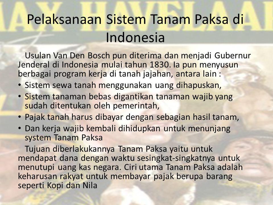 Pelaksanaan Sistem Tanam Paksa di Indonesia Usulan Van Den Bosch pun diterima dan menjadi Gubernur Jenderal di Indonesia mulai tahun 1830.