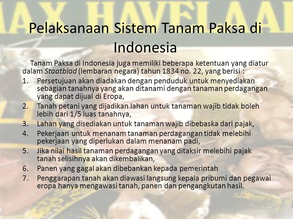 Pelaksanaan Sistem Tanam Paksa di Indonesia Tanam Paksa di Indonesia juga memiliki beberapa ketentuan yang diatur dalam Staatblad (lembaran negara) tahun 1834 no.