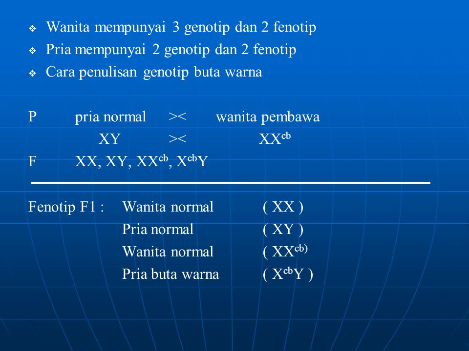   Wanita mempunyai 3 genotip dan 2 fenotip   Pria mempunyai 2 genotip dan 2 fenotip   Cara penulisan genotip buta warna Ppria normal><wanita pem
