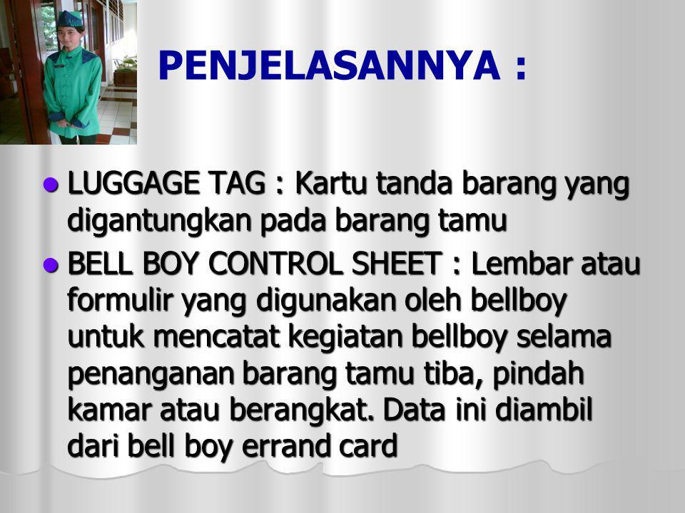 JENIS –JENIS FORMULIR LUGGAGE TAG LUGGAGE TAG BELL BOY ERRAND CARD BELL BOY ERRAND CARD BELL BOY CONTROL SHEET BELL BOY CONTROL SHEET ERRAND CONTROL SHEET ERRAND CONTROL SHEET BAGGAGE CLAIM CONTROL SHEET BAGGAGE CLAIM CONTROL SHEET LUGGAGE ROOM BOOK LUGGAGE ROOM BOOK