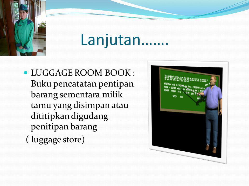  BAGGAGE CLAIM CHECK : Kartu tanda penitipan barang sementara milik tamu yang disimpan atau dititipkan digudang penitipan barang ( luggage store).