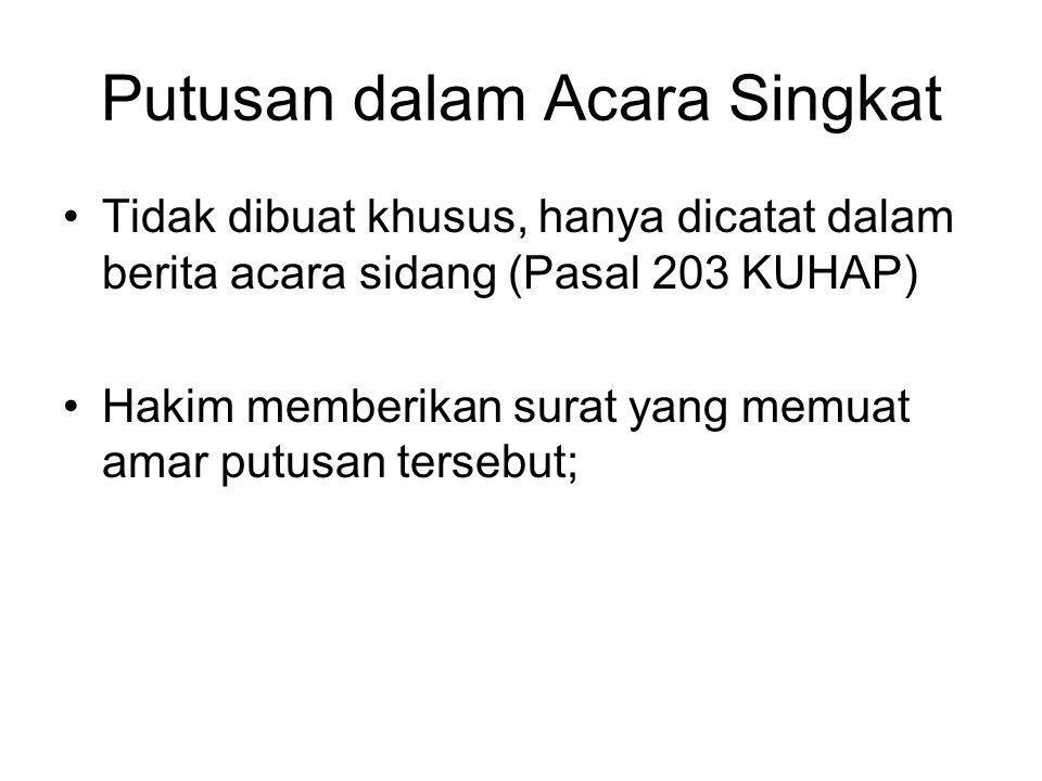 Putusan dalam Acara Singkat Tidak dibuat khusus, hanya dicatat dalam berita acara sidang (Pasal 203 KUHAP) Hakim memberikan surat yang memuat amar put
