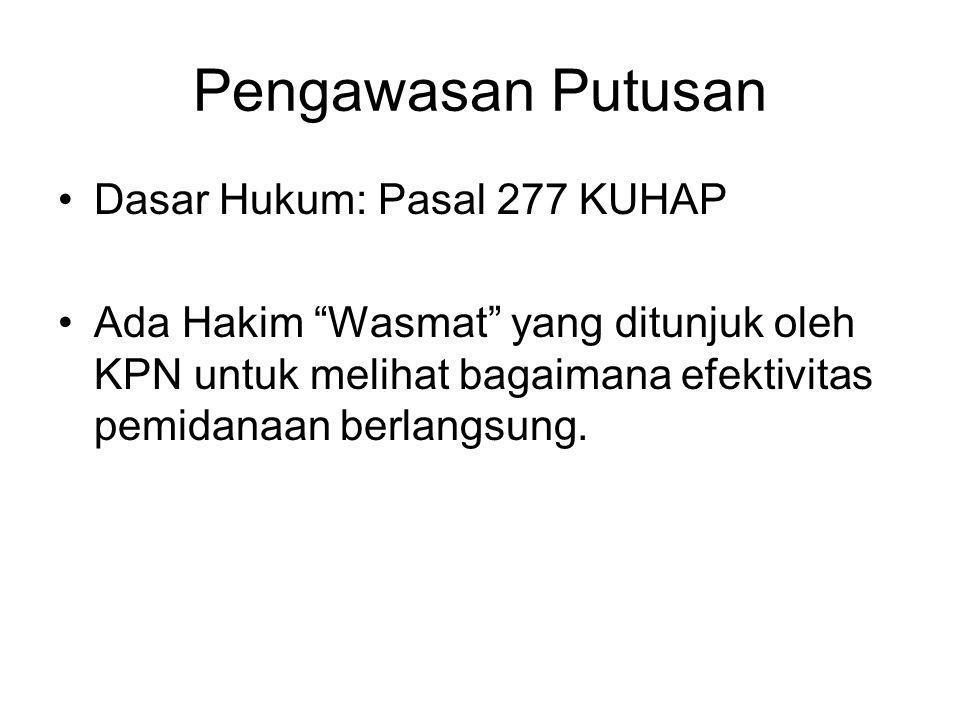 """Pengawasan Putusan Dasar Hukum: Pasal 277 KUHAP Ada Hakim """"Wasmat"""" yang ditunjuk oleh KPN untuk melihat bagaimana efektivitas pemidanaan berlangsung."""