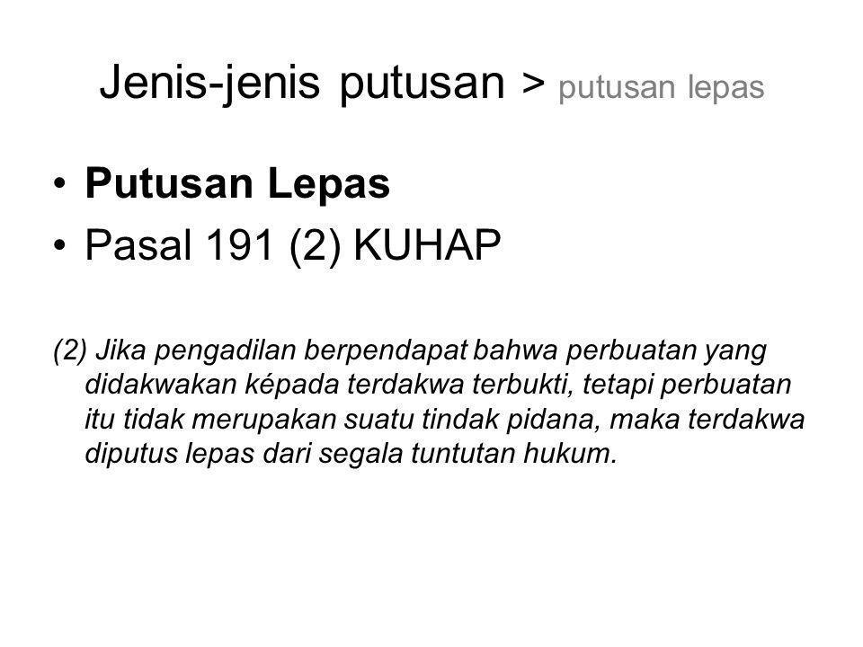 Jenis-jenis putusan > putusan lepas Putusan Lepas Pasal 191 (2) KUHAP (2) Jika pengadilan berpendapat bahwa perbuatan yang didakwakan képada terdakwa
