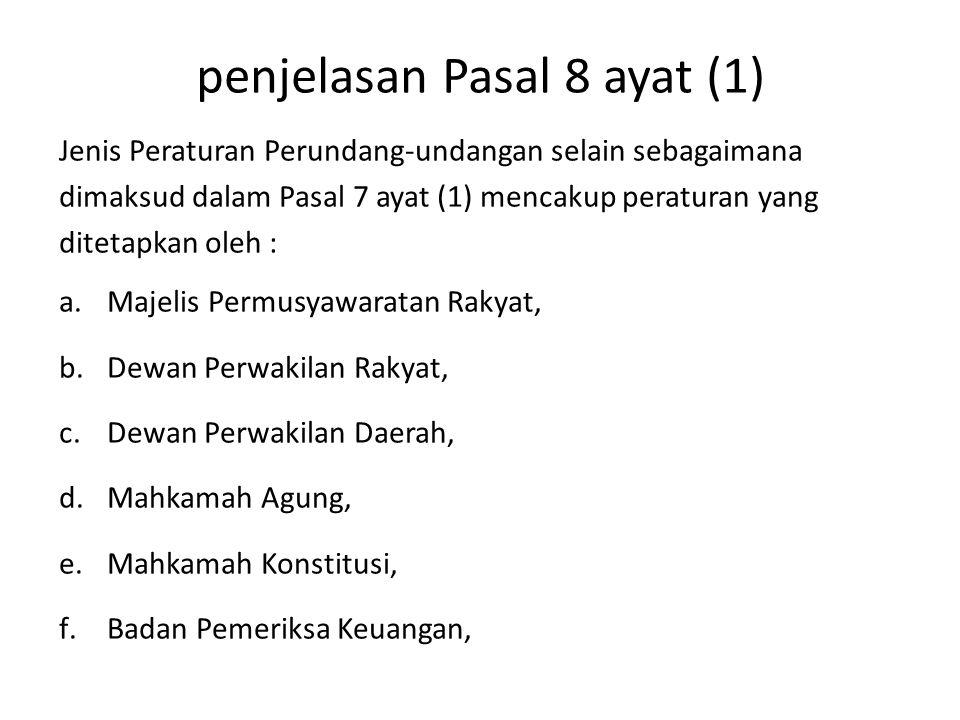penjelasan Pasal 8 ayat (1) Jenis Peraturan Perundang-undangan selain sebagaimana dimaksud dalam Pasal 7 ayat (1) mencakup peraturan yang ditetapkan o