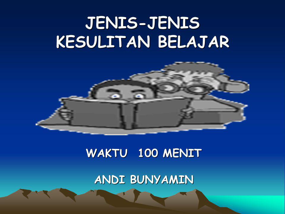 JENIS-JENIS KESULITAN BELAJAR WAKTU 100 MENIT ANDI BUNYAMIN