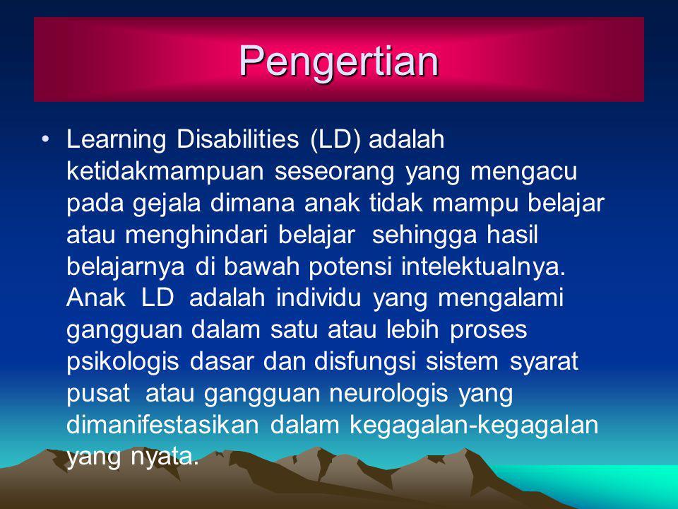 Learning Disabilities (LD) adalah ketidakmampuan seseorang yang mengacu pada gejala dimana anak tidak mampu belajar atau menghindari belajar sehingga hasil belajarnya di bawah potensi intelektualnya.