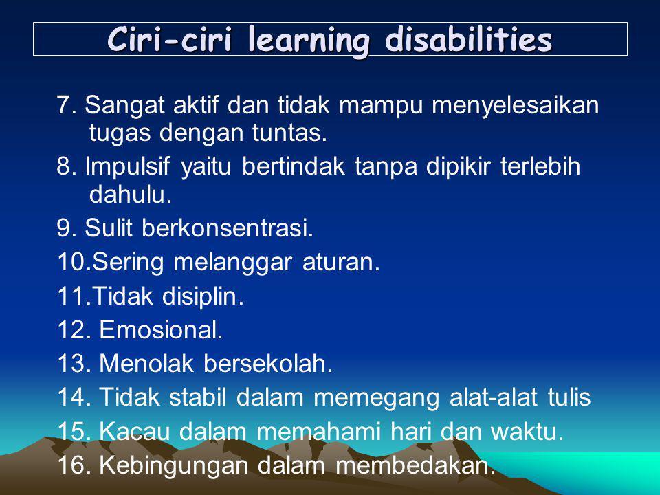 Ciri-ciri learning disabilities 7.Sangat aktif dan tidak mampu menyelesaikan tugas dengan tuntas.