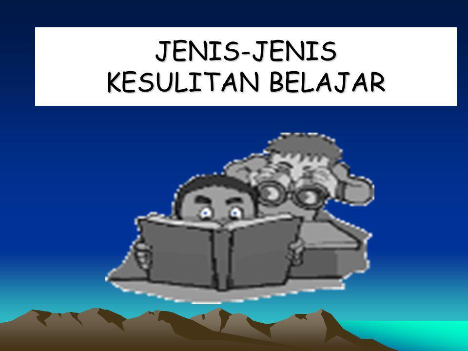JENIS-JENIS KESULITAN BELAJAR