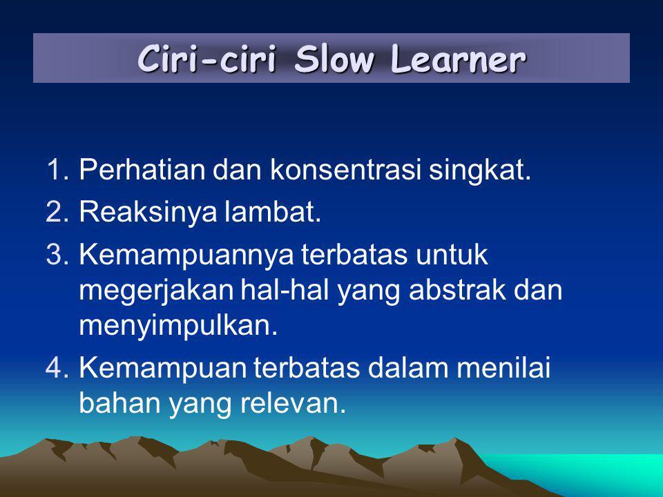 Ciri-ciri Slow Learner 1.Perhatian dan konsentrasi singkat.