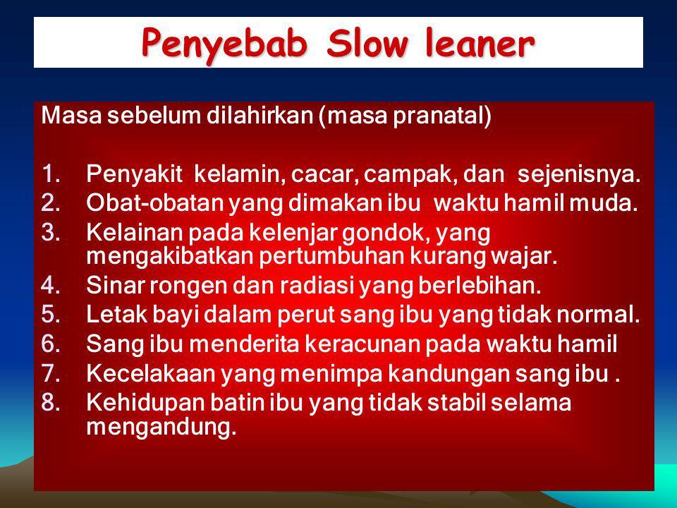 Penyebab Slow leaner Masa sebelum dilahirkan (masa pranatal) 1.Penyakit kelamin, cacar, campak, dan sejenisnya.