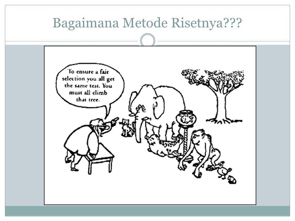 Bagaimana Metode Risetnya???